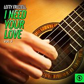 Lefty Frizzell, I Need Your Love, Vol. 3 by Lefty Frizzell