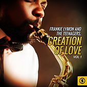 Frankie Lymon and the Teenagers, Creation Of Love, Vol. 1 von Frankie Lymon and the Teenagers