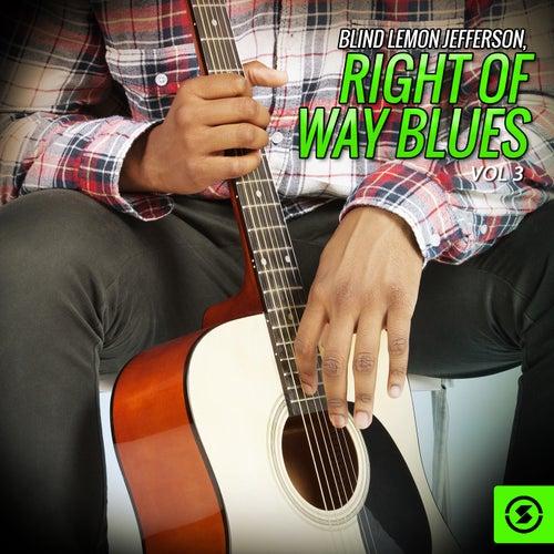 Blind Lemon Jefferson, Right Of Way Blues, Vol. 3 by Blind Lemon Jefferson