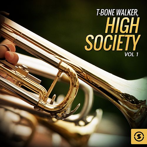 T-Bone Walker, High Society, Vol. 1 by T-Bone Walker