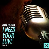 Lefty Frizzell, I Need Your Love, Vol. 2 by Lefty Frizzell