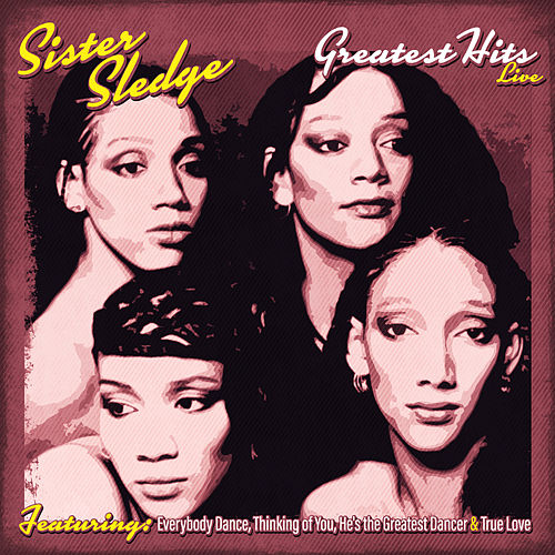 Sister Sledge Greatest Hits Live (Live) by Sister Sledge