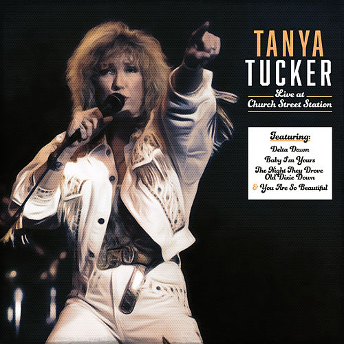 Tanya Tucker Live at Church Street Station (Live) by Tanya Tucker