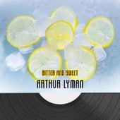 Bitter And Sweet von Arthur Lyman
