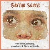 Plot armor, basically. Interviews. B. Sams antithesis. by Bernie Sams