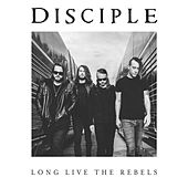 Long Live the Rebels de Disciple