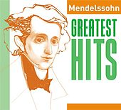 Mendelssohn Greatest Hits by Various Artists
