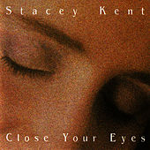 Close Your Eyes by Stacey Kent
