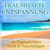 Traumhafte Entspannung und gut Schlafen mit Phantasiereisen, Musik & Naturklängen von Various Artists