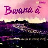 Bwana A by Arthur Lyman