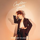 Trying Not to Love You by Caroline Smith