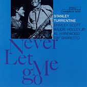 Never Let Me Go by Stanley Turrentine