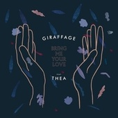 Bring Me Your Love (feat. THEA) [Remixes] by Giraffage