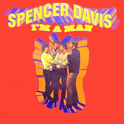 I'm a Man by The Spencer Davis Group