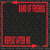 Repeat After Me by Band Of Friends