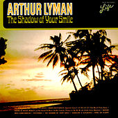 The Shadow of Your Smile von Arthur Lyman