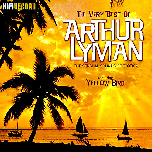 The Very Best of Arthur Lyman (The Sensual Sounds of Exotica) by Arthur Lyman