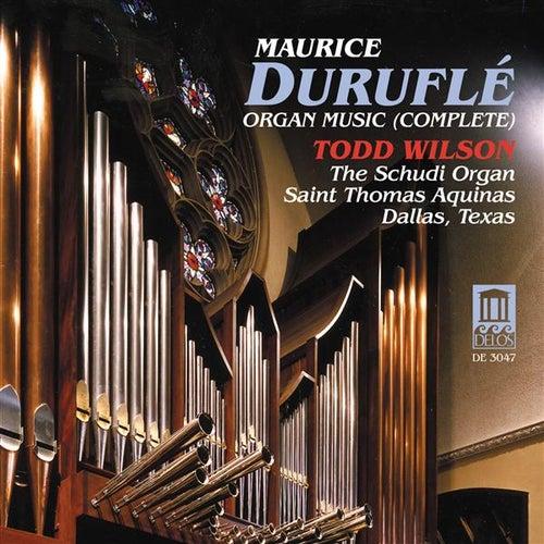 DURUFLE, M.: Organ Music (Complete) (Wilson) by Todd Wilson