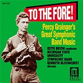 MICHIGAN STATE UNIVERSITY SYMPHONIC BAND: To the Fore! - Percy Grainger's Great Symphonic Band Music de Various Artists