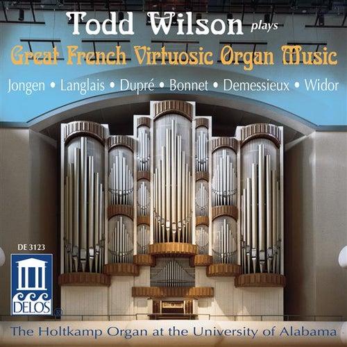 Organ Recital: Wilson, Todd - JONGEN, J. / LANGLAIS, J. / DUPRE, M. / BONNET, J. / DEMESSIEUX, J. / WIDOR, C. (Great French Virtuosic Organ Music) by Todd Wilson