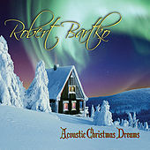 Acoustic Christmas Dreams by Robert Bartko