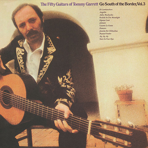 Go South Of The Border, Vol. 3 by 50 Guitars Of Tommy Garrett