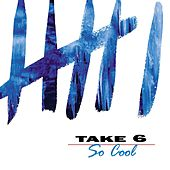 So Cool by Take 6