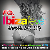 Ibiza Fever Annual 2016 - 2017 (By FG) : #Electro #Dance #House #DeepHouse #EDM Ibiza Clubbing Nights Official Soundtrack de Various Artists