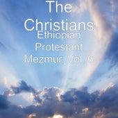 Ethiopian Protestant Mezmur, Vol. 6 by The Christians