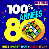 100% Années 80 #Hits #Party #Pop #Disco #Funk (by Hotmixradio) de Various Artists