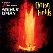 Cotton Fields de Arthur Lyman