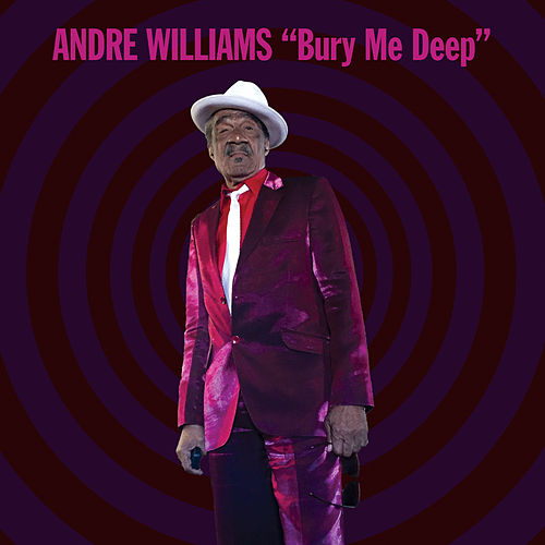 Bury Me Deep by Andre Williams