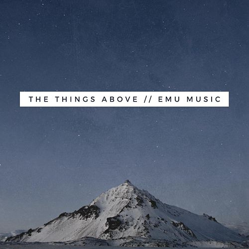 The Things Above by Emu Music