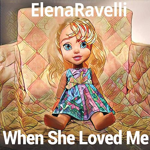 When She Loved Me by Elena Ravelli