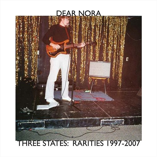 Three States: Rarities 1997-2007 by Dear Nora