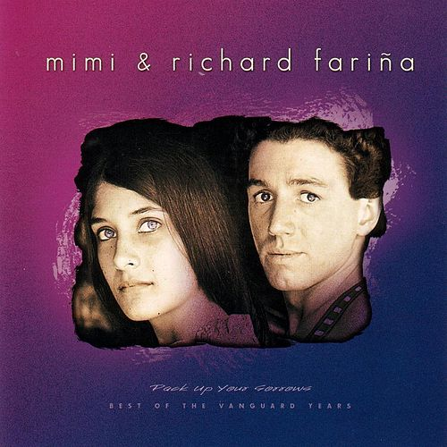 Pack Up Your Sorrows, Best Of The Va by Mimi & Richard Farina