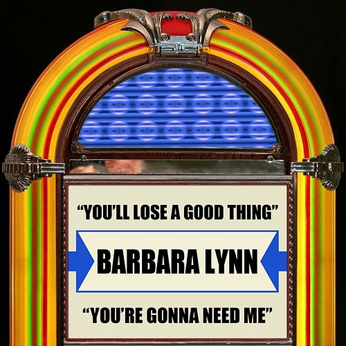 You'll Lose A Good Thing / You're Gonna Need Me by Barbara Lynn