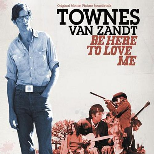 Be Here To Love Me by Townes Van Zandt