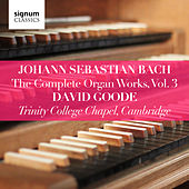 Bach: The Complete Organ Works, Vol. 3 by David Goode