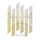 Church Songs by Matt Papa