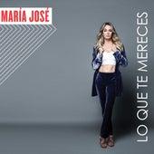 Lo Que Te Mereces von María José