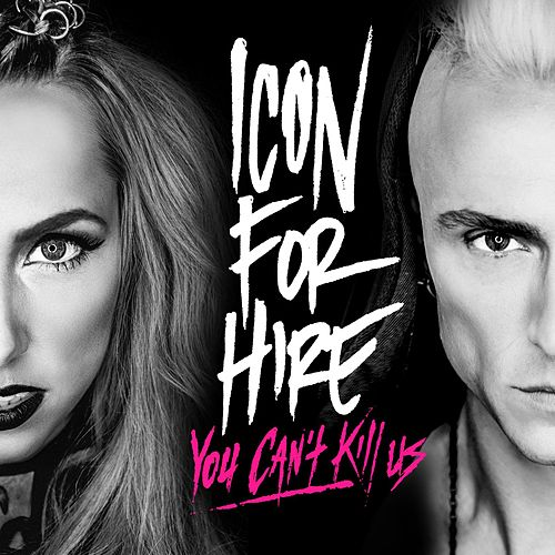 You Can't Kill Us by Icon For Hire