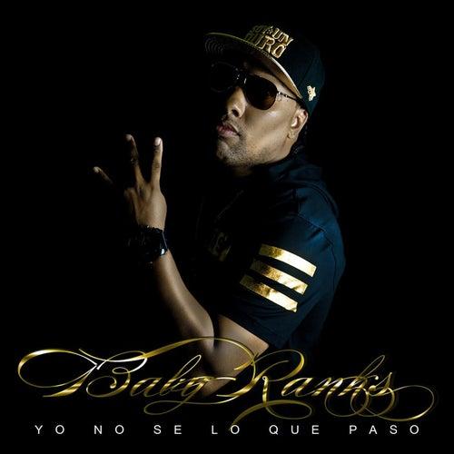 Yo No Se Lo Que Paso by Baby Ranks