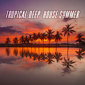 Tropical Deep House Summer by Various Artists