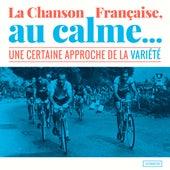 La chanson française, au calme (Une certaine approche de la variété) de Various Artists