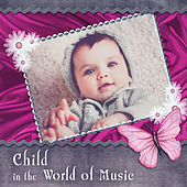 Child in the World of Music – Classical Songs for Children, Brilliant Little Child, Music Fun, Train the Child's Brain, Beethoven, Mozart by Soulive