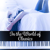 In the World of Classics – Classical Sounds for Relaxation, Positive Thinking, Listening Famous Composers, Calm Day by Soulive