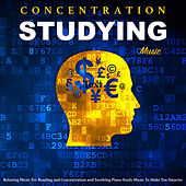 Studying Music: Relaxing Music for Reading and Concentration and Soothing Piano Study Music to Make You Smarter von Concentration Studying Music Academy