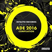 Intacto Records Presents ADE 2016 Compilation by Various Artists