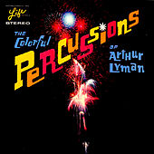 The Colorful Percussions of Arthur Lyman by Arthur Lyman